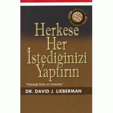 Herkese Her İstediğinizi Yaptırın - Psikolojik Sırlar ve Yöntemler David Lieberman