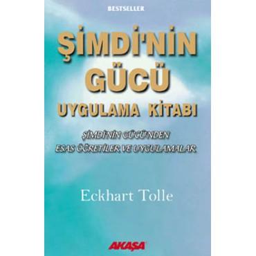 Şimdi'nin Gücü Uygulama Kitabı/ Şimdi'nin Gücü'nden Esas Öğretiler ve Uygulamalar- Eckhart Tolle